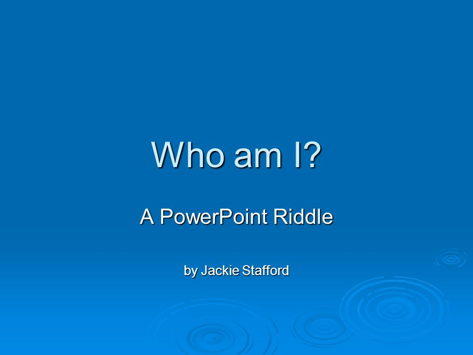 A PowerPoint Riddle by Jackie Stafford