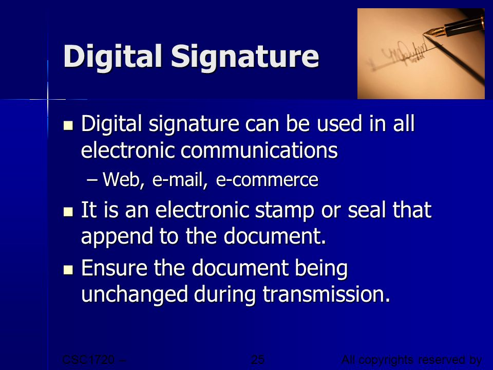 Digital Signature Digital signature can be used in all electronic communications. Web, e-mail, e-commerce.