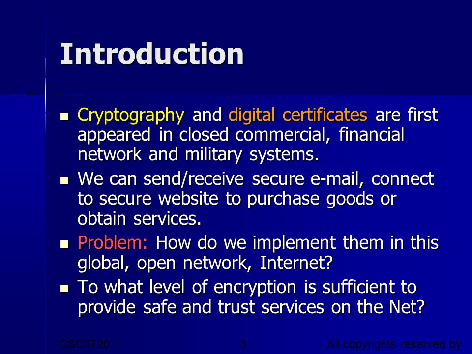 Introduction Cryptography and digital certificates are first appeared in closed commercial, financial network and military systems.