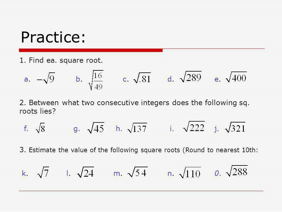 Practice: 1. Find ea. square root. a. b. c. d. e.