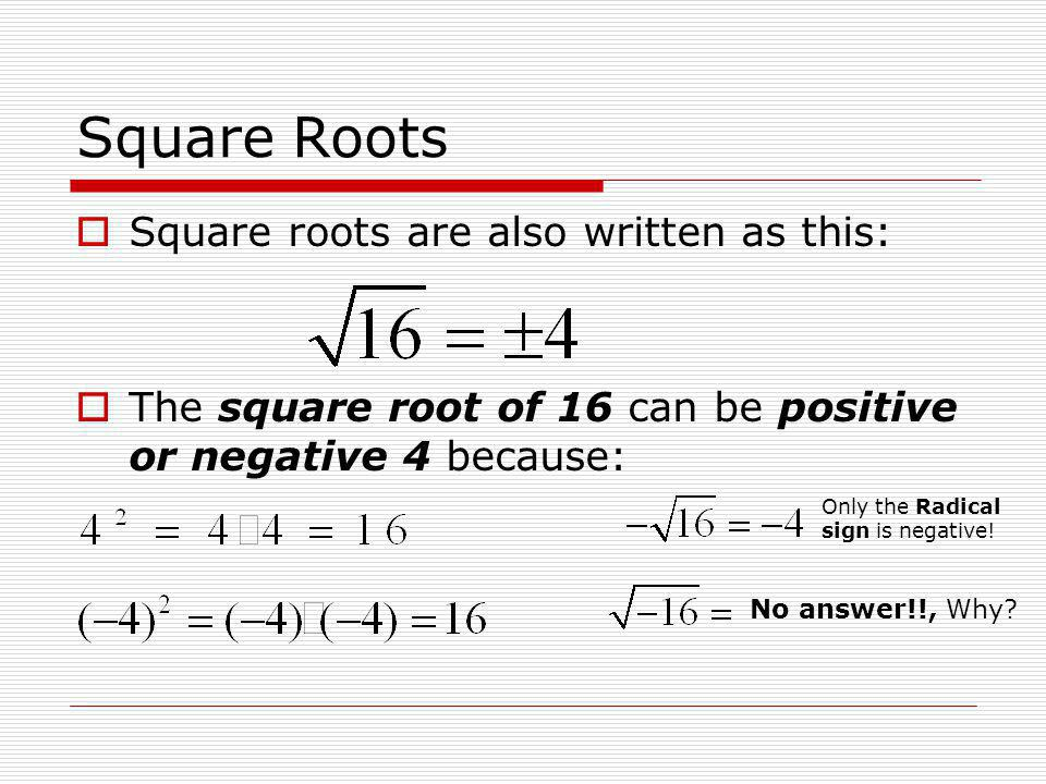 Square Roots Square roots are also written as this: