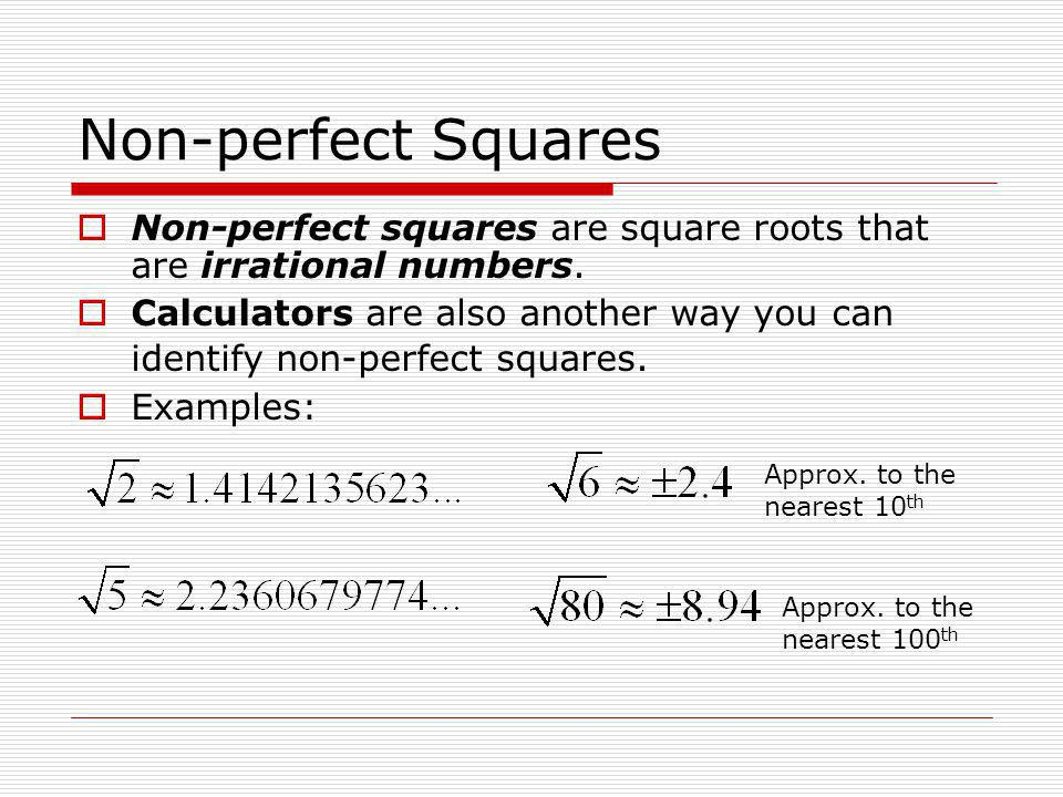Non-perfect Squares Non-perfect squares are square roots that are irrational numbers.