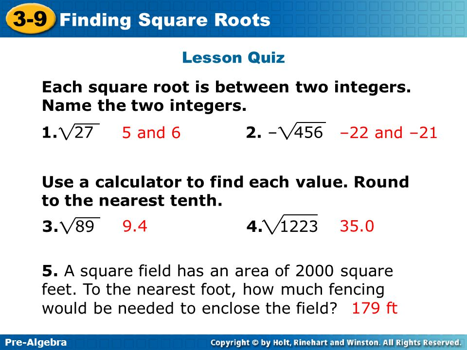Lesson Quiz Each square root is between two integers. Name the two integers. 1. 27 2. – 456.