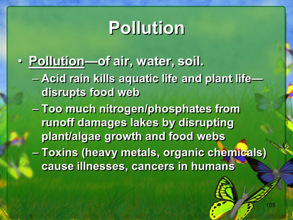 Pollution Pollution—of air, water, soil.