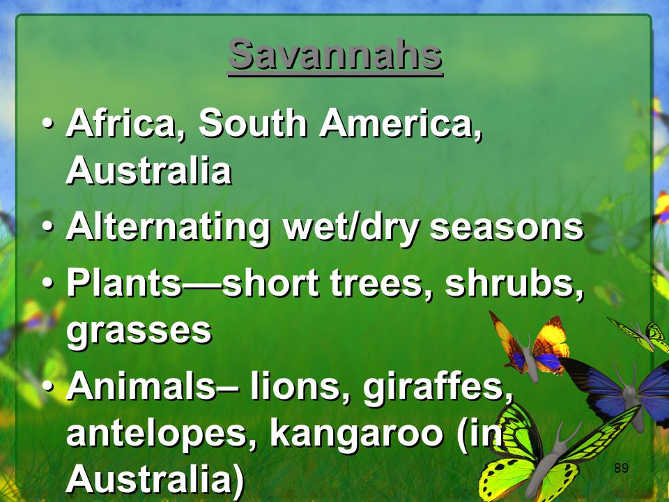 Savannahs Africa, South America, Australia Alternating wet/dry seasons
