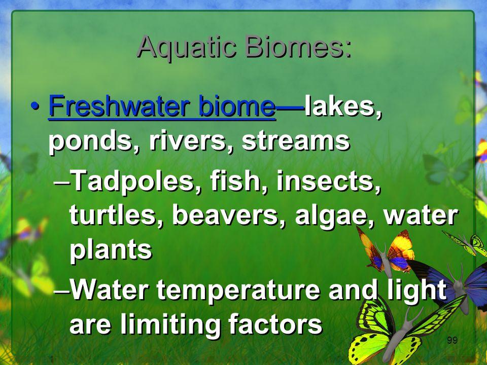 Aquatic Biomes: Freshwater biome—lakes, ponds, rivers, streams