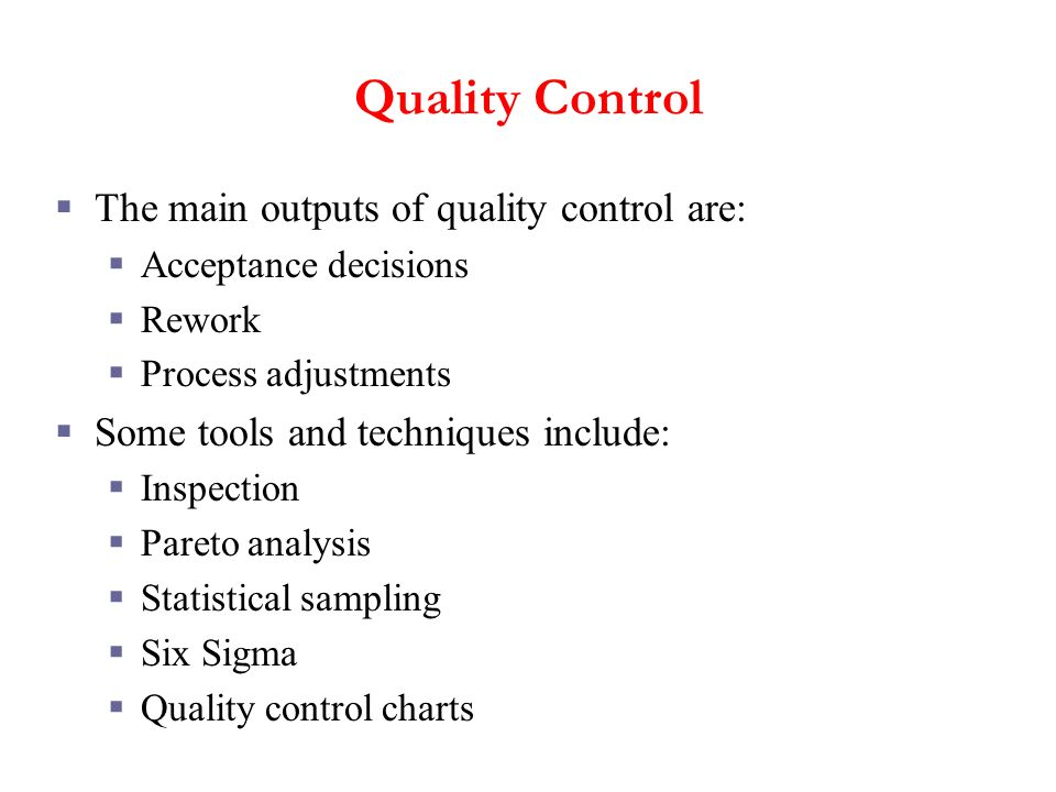Quality Control The main outputs of quality control are: