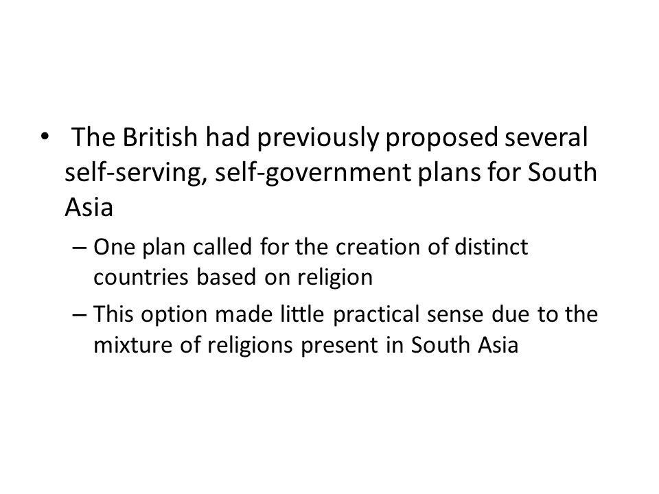 The British had previously proposed several self-serving, self-government plans for South Asia