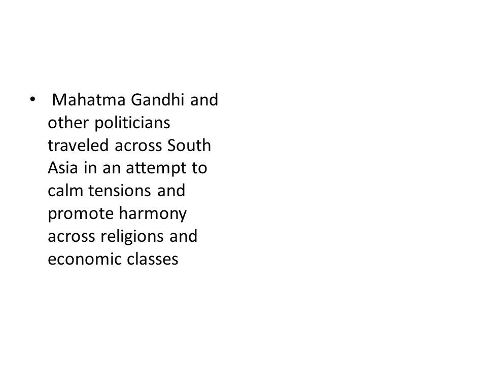 Mahatma Gandhi and other politicians traveled across South Asia in an attempt to calm tensions and promote harmony across religions and economic classes