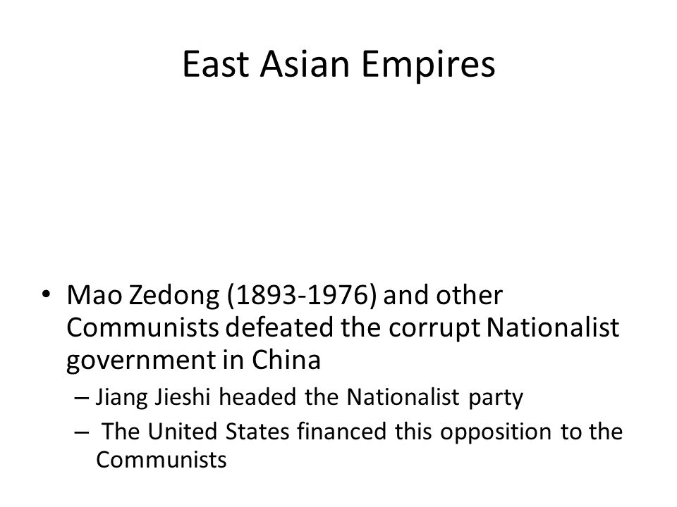 East Asian Empires Mao Zedong (1893-1976) and other Communists defeated the corrupt Nationalist government in China.