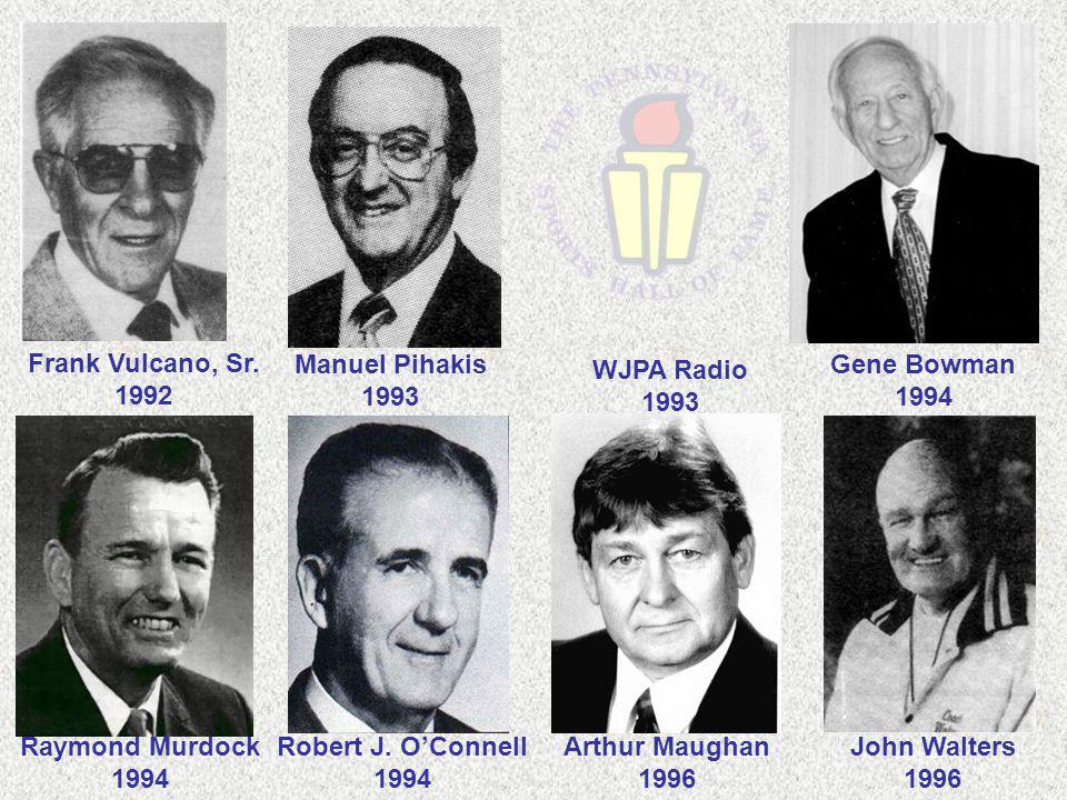 Frank Vulcano, Sr. 1992. Manuel Pihakis. 1993. WJPA Radio. 1993. Gene Bowman. 1994. Raymond Murdock.