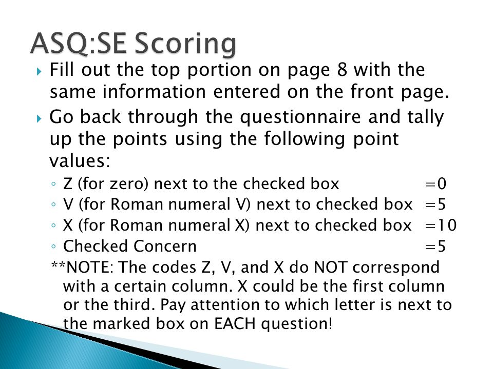 ASQ:SE Scoring Fill out the top portion on page 8 with the same information entered on the front page.