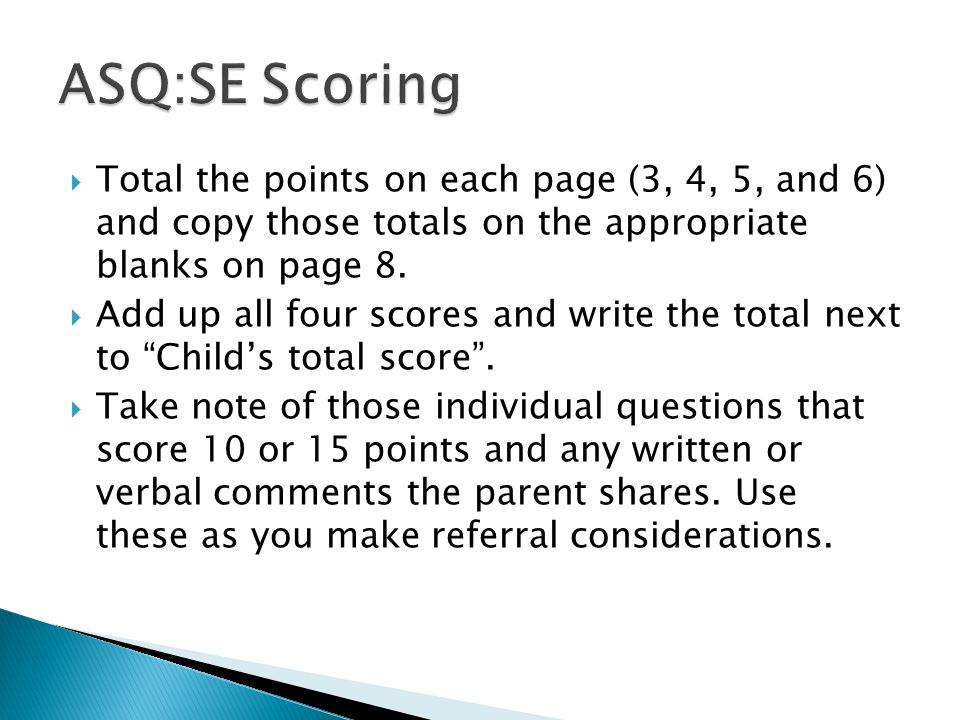 ASQ:SE Scoring Total the points on each page (3, 4, 5, and 6) and copy those totals on the appropriate blanks on page 8.