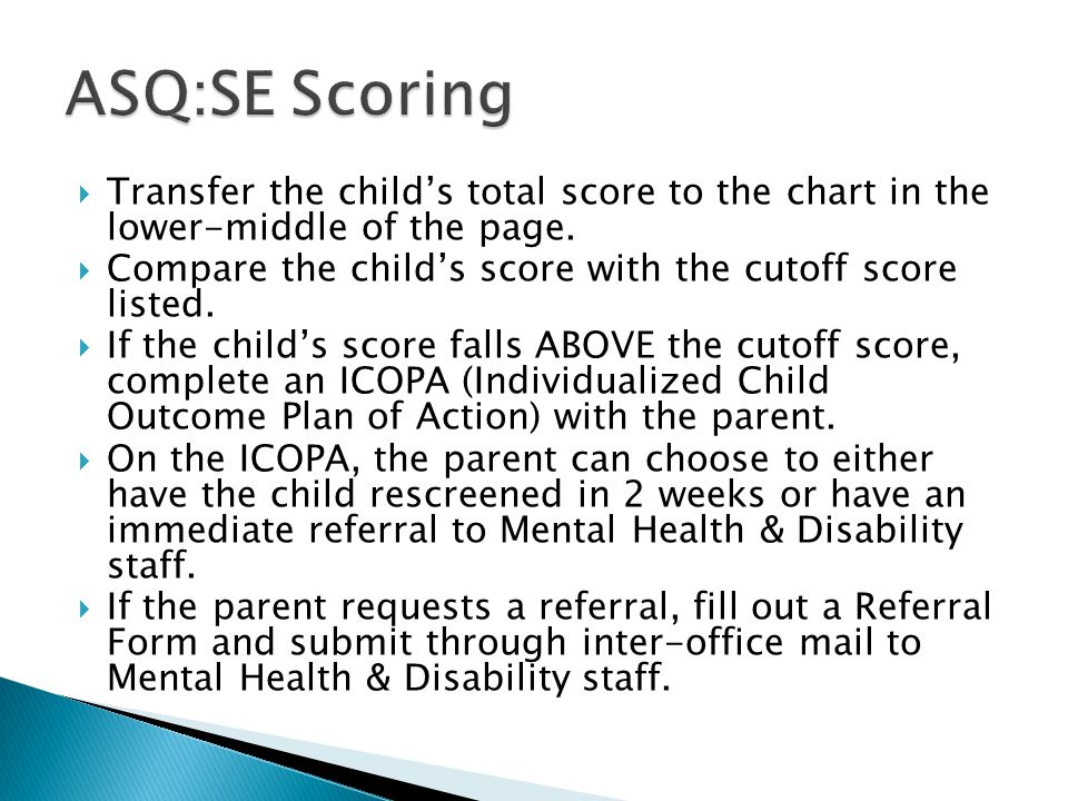 ASQ:SE Scoring Transfer the child's total score to the chart in the lower-middle of the page.