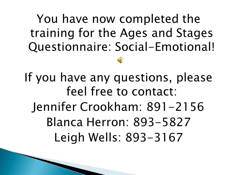 You have now completed the training for the Ages and Stages Questionnaire: Social-Emotional.