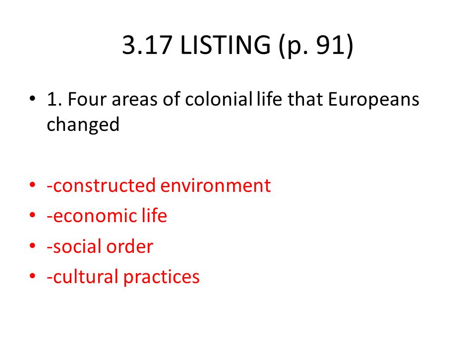 3.17 LISTING (p. 91) 1. Four areas of colonial life that Europeans changed. -constructed environment.