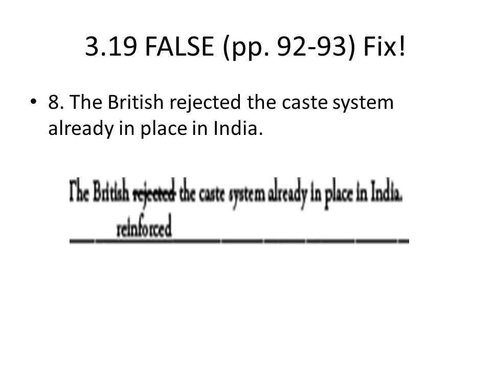 3.19 FALSE (pp. 92-93) Fix! 8. The British rejected the caste system already in place in India.