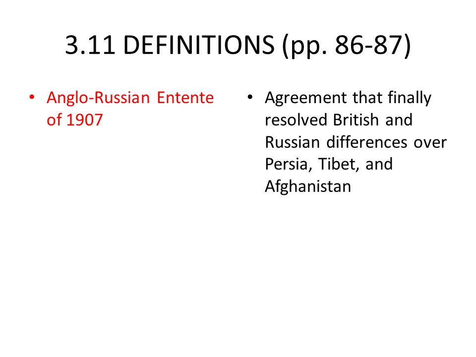 3.11 DEFINITIONS (pp. 86-87) Anglo-Russian Entente of 1907