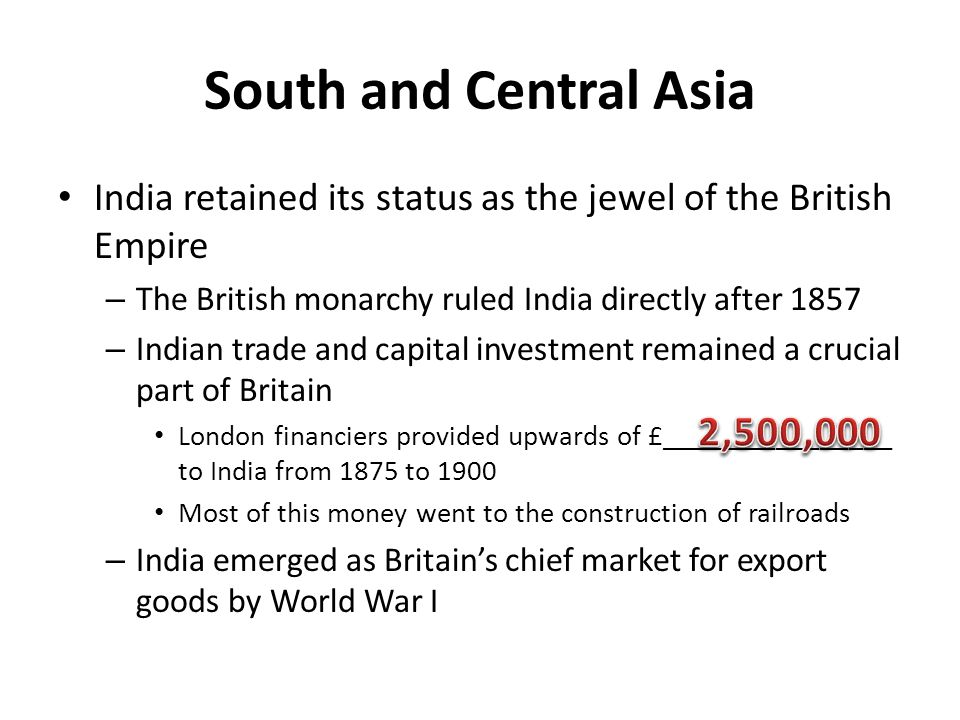 South and Central Asia India retained its status as the jewel of the British Empire. The British monarchy ruled India directly after 1857.