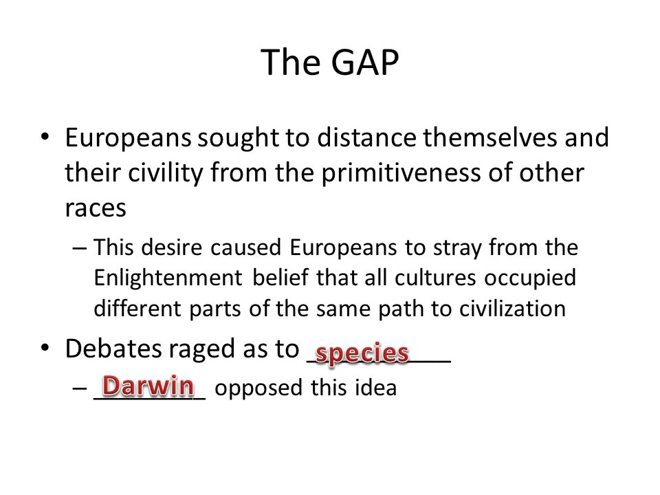 The GAP Europeans sought to distance themselves and their civility from the primitiveness of other races.