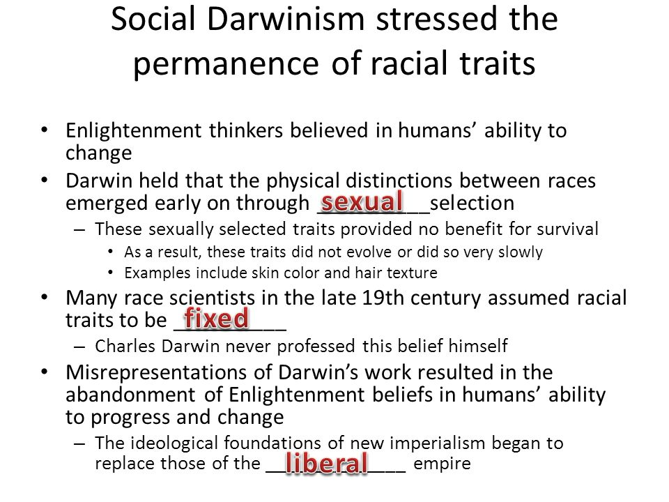 Social Darwinism stressed the permanence of racial traits