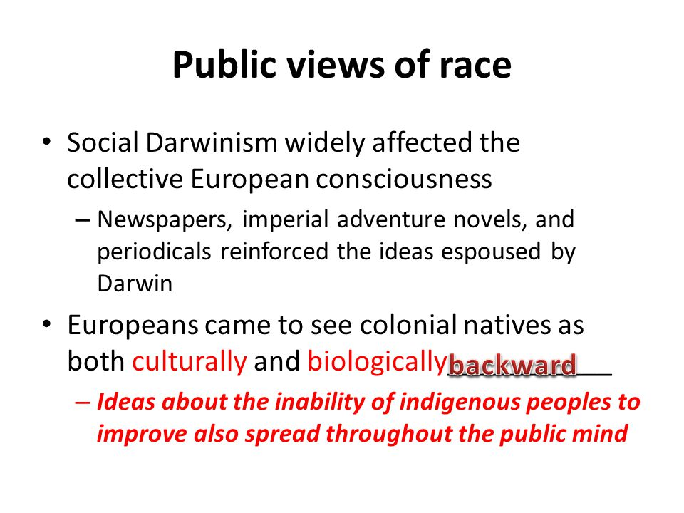 Public views of race Social Darwinism widely affected the collective European consciousness.