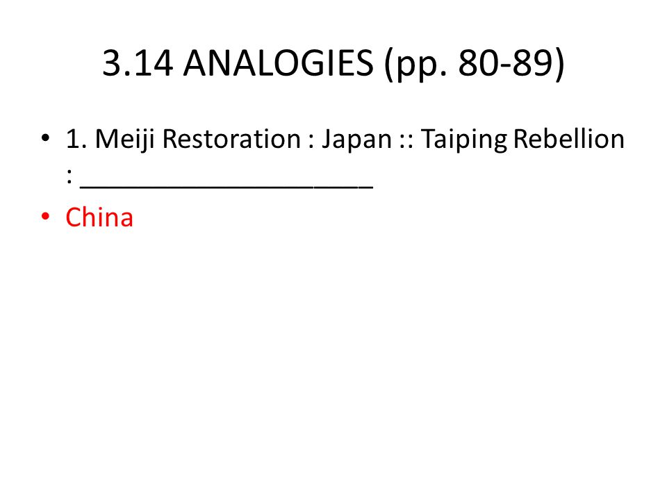 3.14 ANALOGIES (pp. 80-89) 1. Meiji Restoration : Japan :: Taiping Rebellion : ____________________.