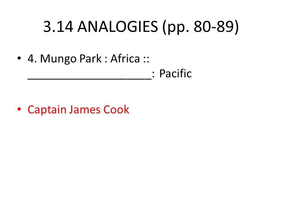 3.14 ANALOGIES (pp. 80-89) 4. Mungo Park : Africa :: ____________________: Pacific.