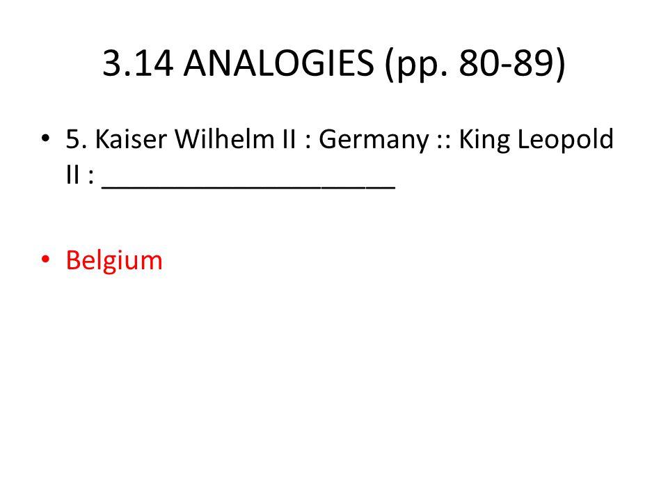 3.14 ANALOGIES (pp. 80-89) 5. Kaiser Wilhelm II : Germany :: King Leopold II : ____________________.