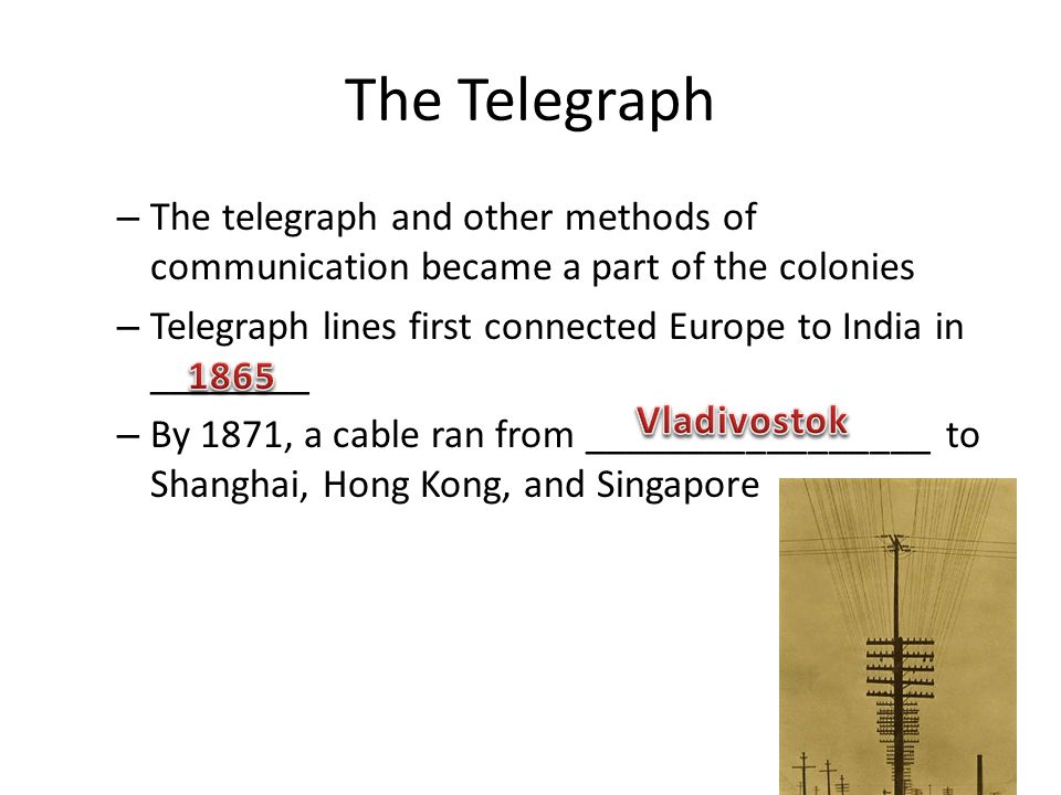 The Telegraph The telegraph and other methods of communication became a part of the colonies.