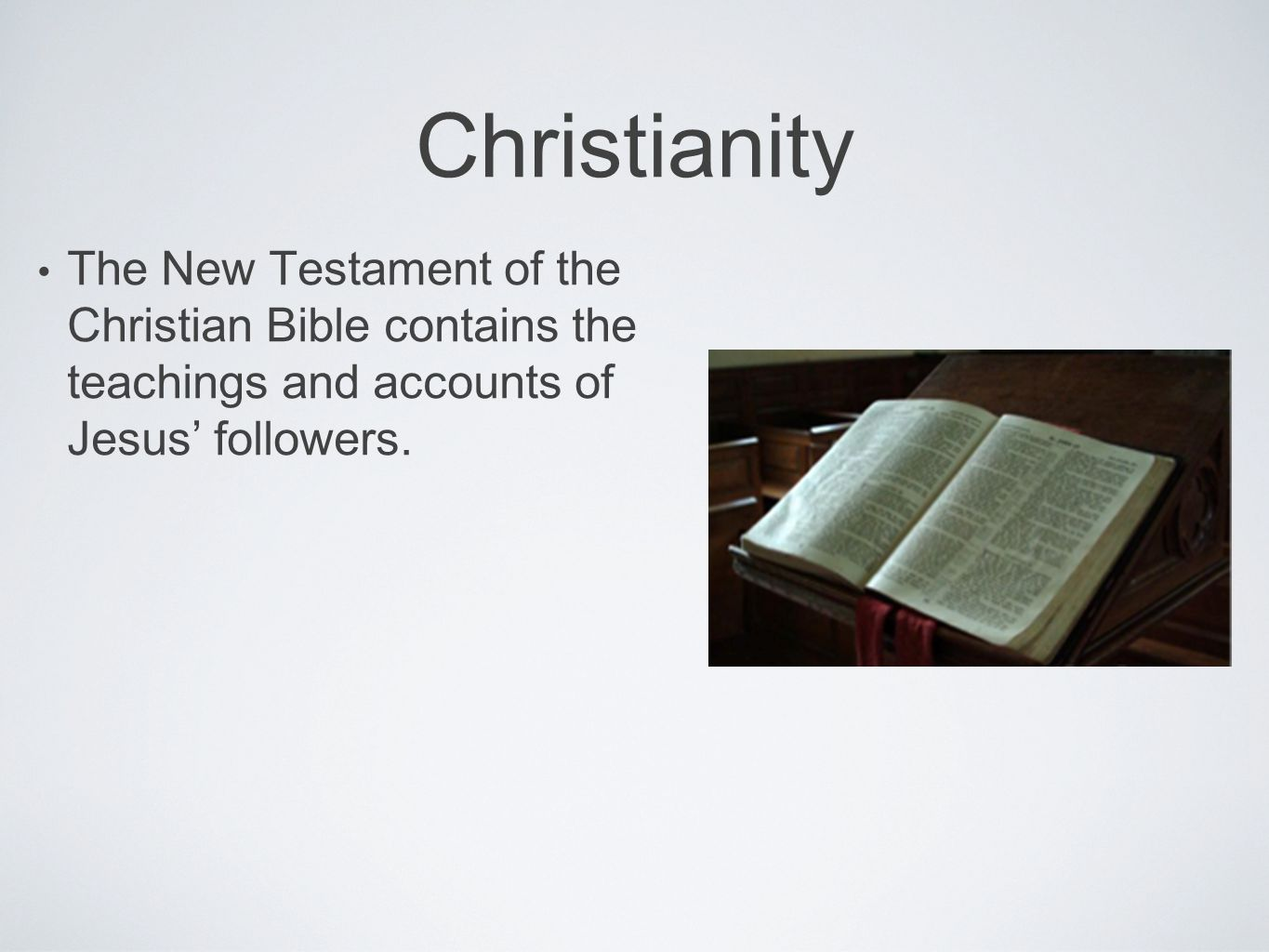 Christianity The New Testament of the Christian Bible contains the teachings and accounts of Jesus' followers.