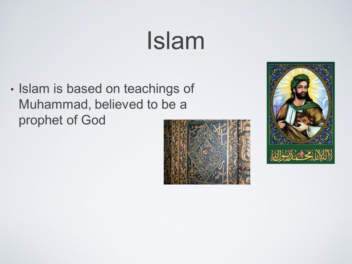 Islam Islam is based on teachings of Muhammad, believed to be a prophet of God