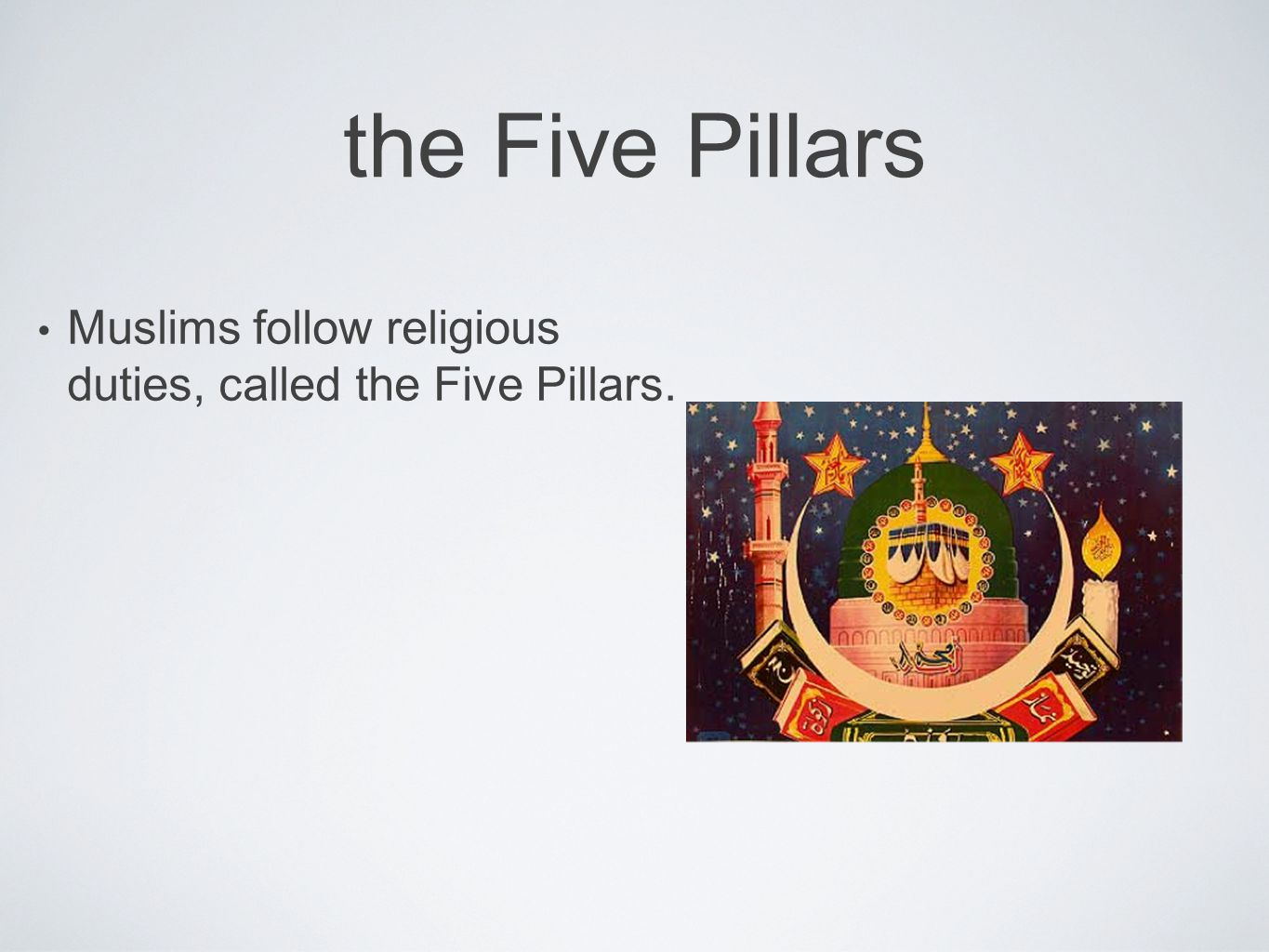 the Five Pillars Muslims follow religious duties, called the Five Pillars.