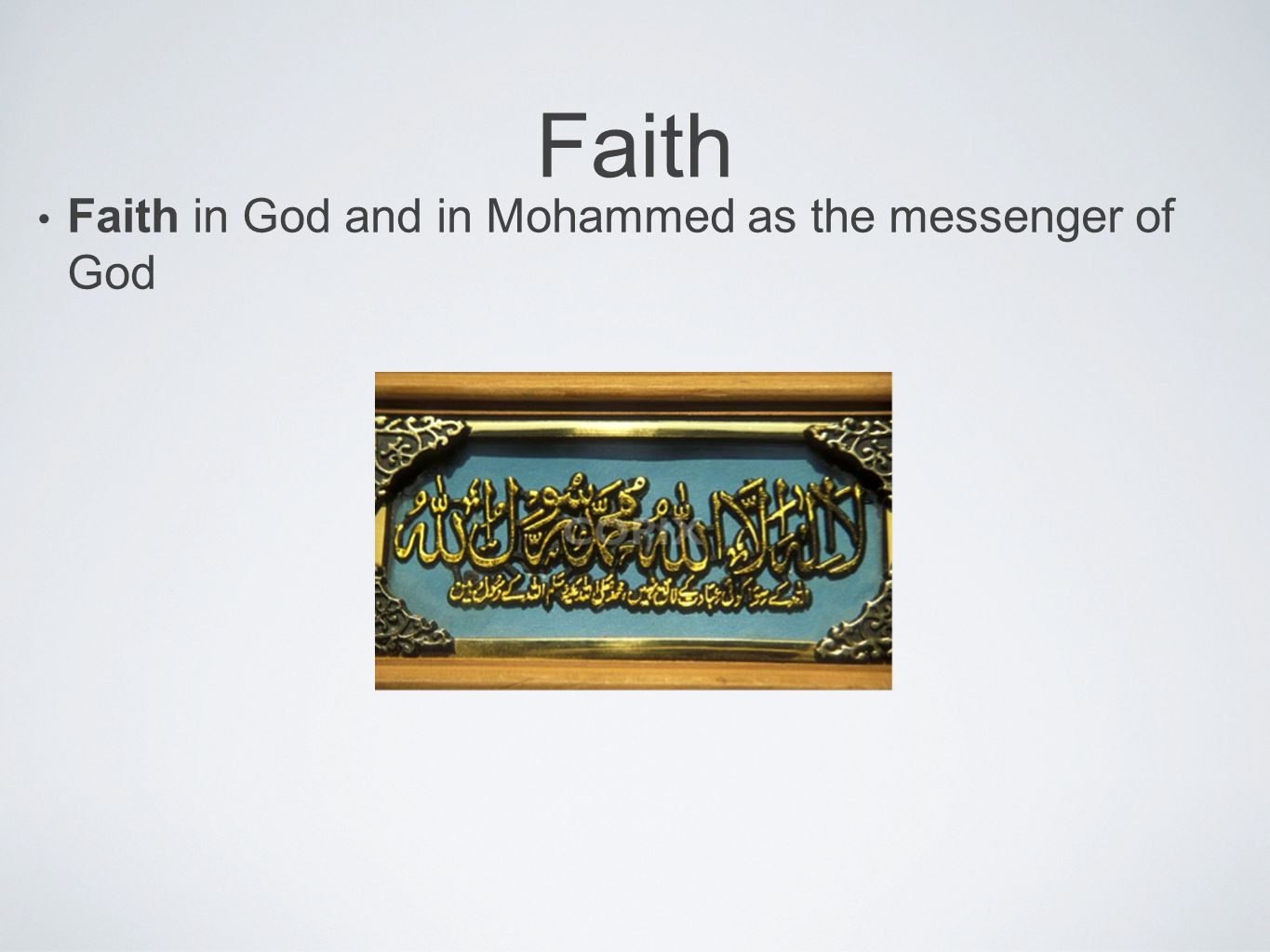 Faith Faith in God and in Mohammed as the messenger of God