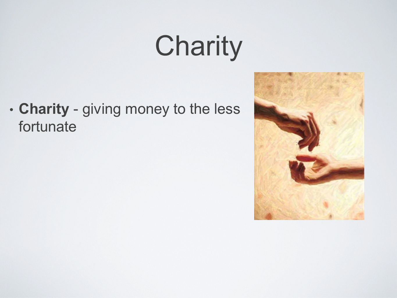 Charity Charity - giving money to the less fortunate