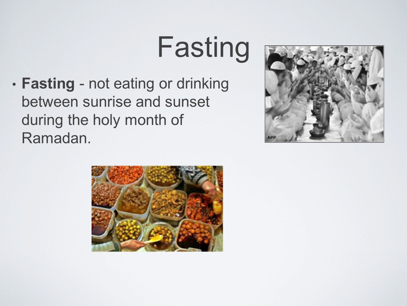 Fasting Fasting - not eating or drinking between sunrise and sunset during the holy month of Ramadan.