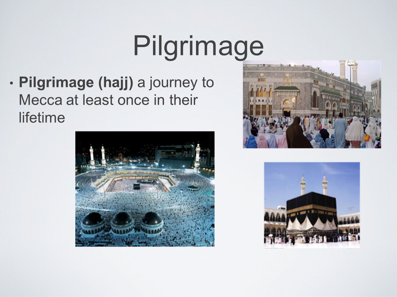 Pilgrimage Pilgrimage (hajj) a journey to Mecca at least once in their lifetime