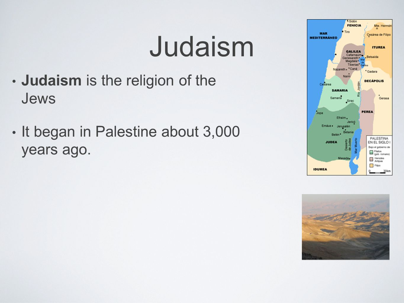 Judaism Judaism is the religion of the Jews