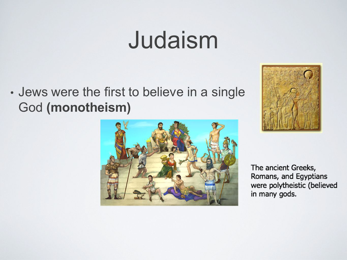 Judaism Jews were the first to believe in a single God (monotheism)
