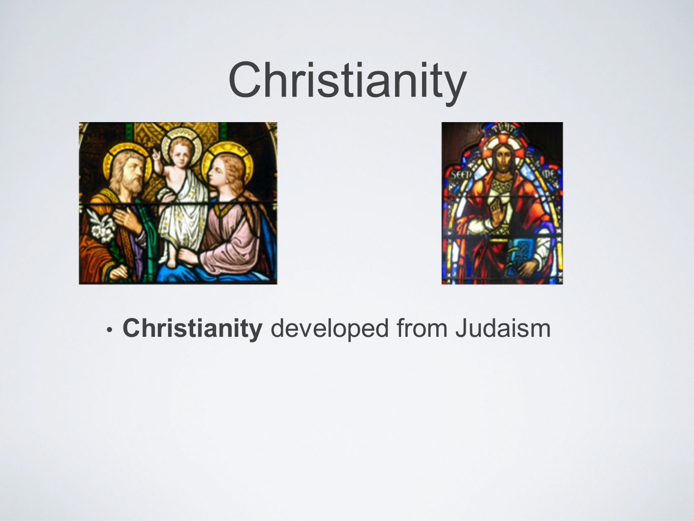 Christianity Christianity developed from Judaism