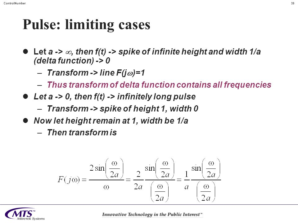 Pulse: limiting cases Let a -> , then f(t) -> spike of infinite height and width 1/a (delta function) -> 0.