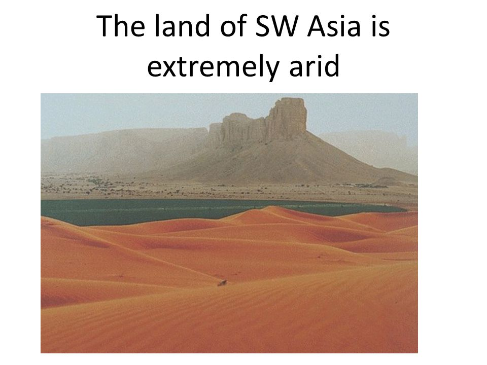 The land of SW Asia is extremely arid