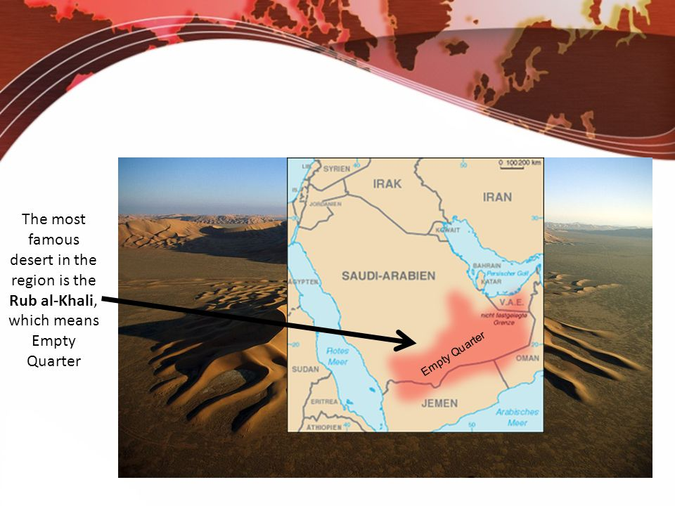 The most famous desert in the region is the Rub al-Khali, which means Empty Quarter