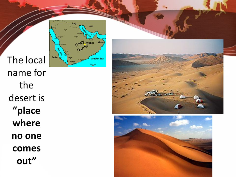 The local name for the desert is place where no one comes out