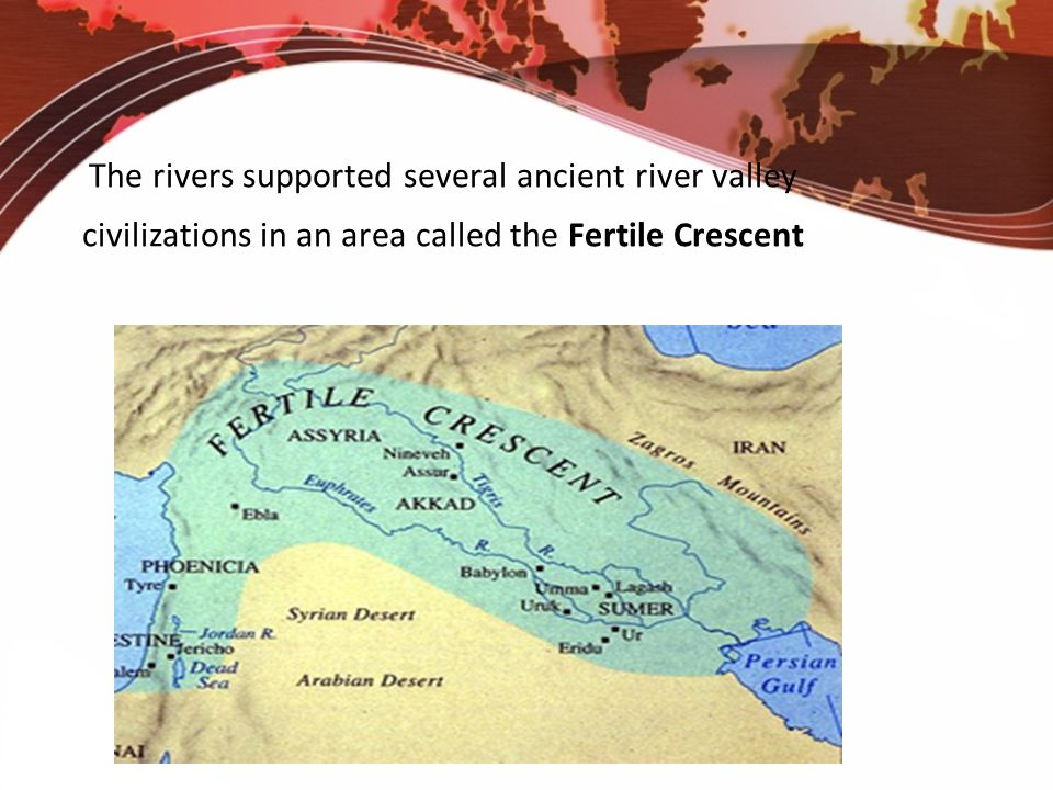 The rivers supported several ancient river valley civilizations in an area called the Fertile Crescent