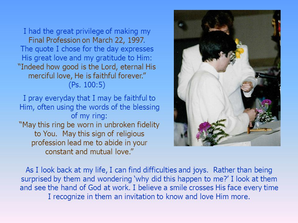 I had the great privilege of making my Final Profession on March 22, 1997.