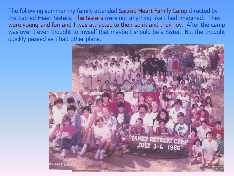 The following summer my family attended Sacred Heart Family Camp directed by the Sacred Heart Sisters.