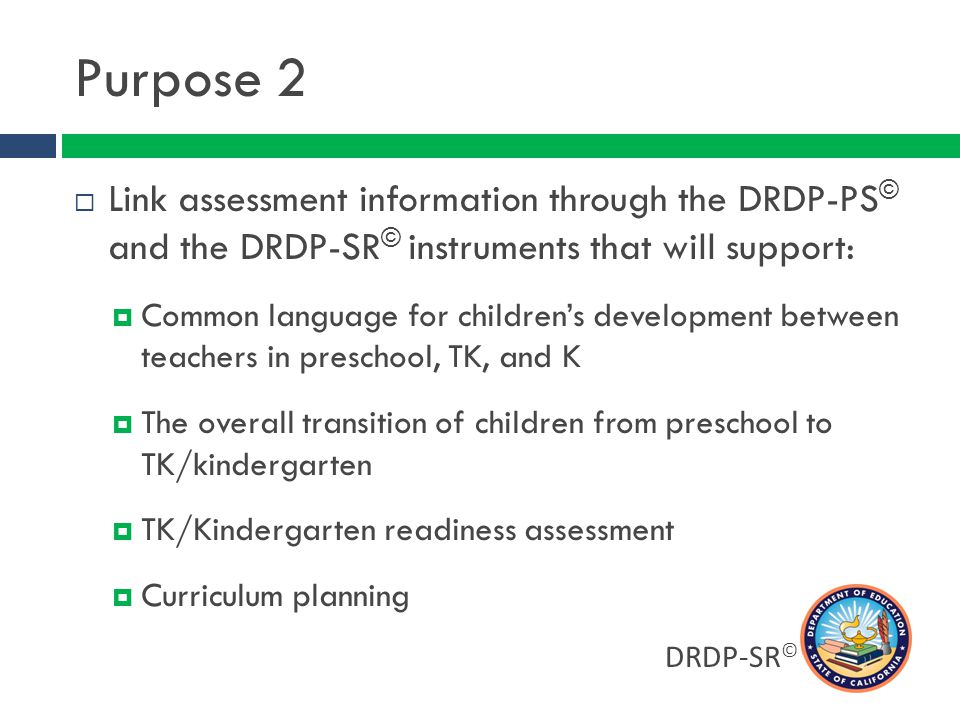 Purpose 2 Link assessment information through the DRDP-PS© and the DRDP-SR© instruments that will support: