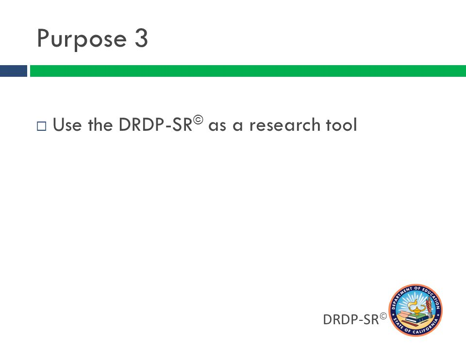 Purpose 3 Use the DRDP-SR© as a research tool