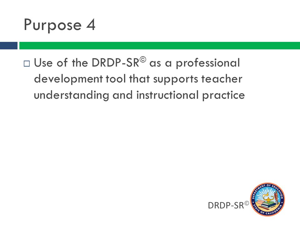 Purpose 4 Use of the DRDP-SR© as a professional development tool that supports teacher understanding and instructional practice.